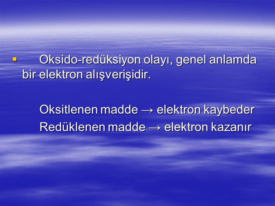 Oksido-redüksiyon olayı, genel anlamda bir elektron alışverişidir.