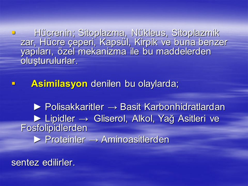 Hücrenin; Sitoplazma, Nükleus, Sitoplazmik zar, Hücre çeperi, Kapsül, Kirpik ve buna benzer yapıları, özel mekanizma ile bu maddelerden oluşturulurlar.