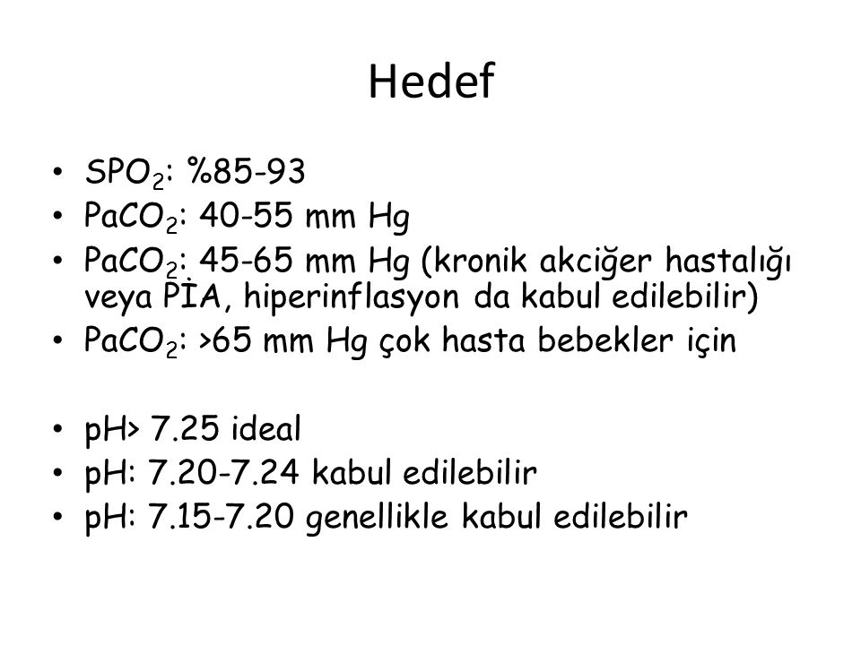 Hedef SPO2: %85-93 PaCO2: 40-55 mm Hg