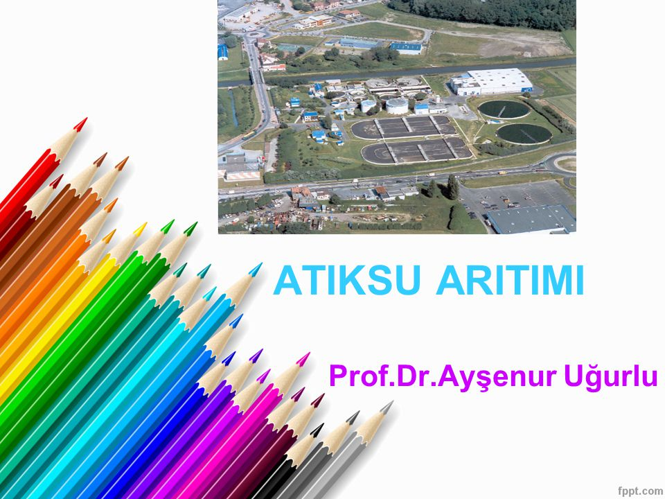 ATIKSU ARITIMI Prof.Dr.Ayşenur Uğurlu