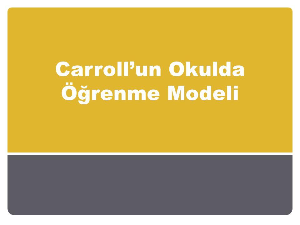 Carroll'un Okulda Öğrenme Modeli