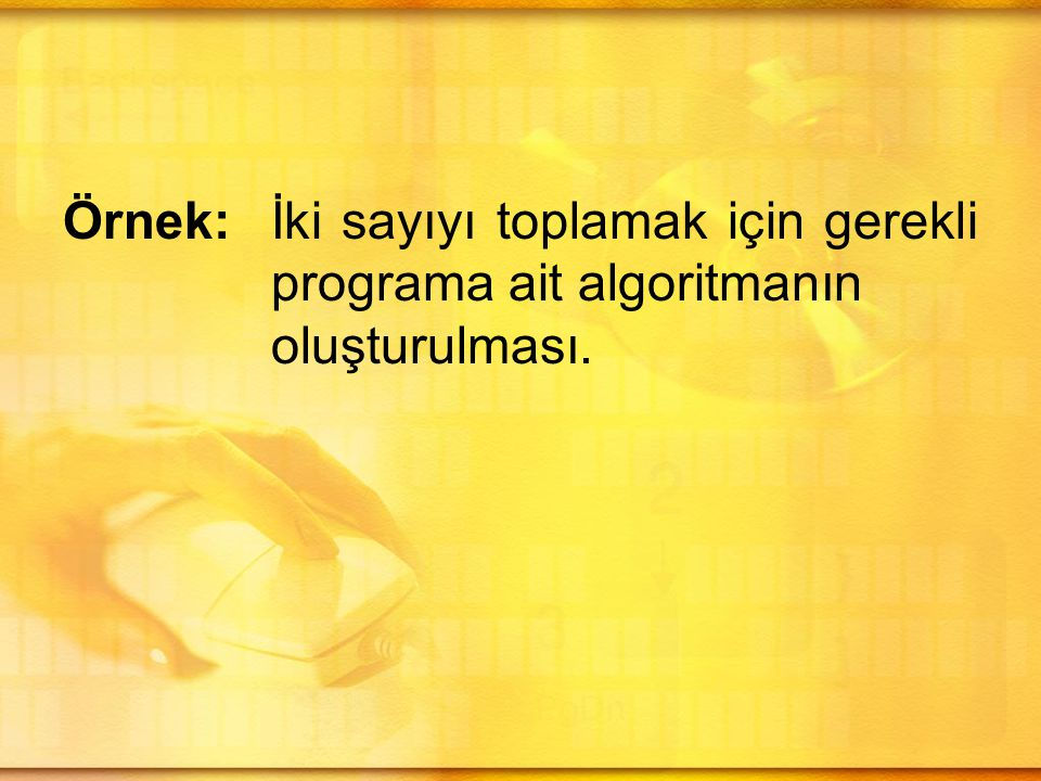 Örnek:. İki sayıyı toplamak için gerekli. programa ait algoritmanın