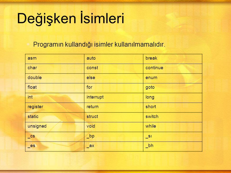 Değişken İsimleri Programın kullandığı isimler kullanılmamalıdır. asm