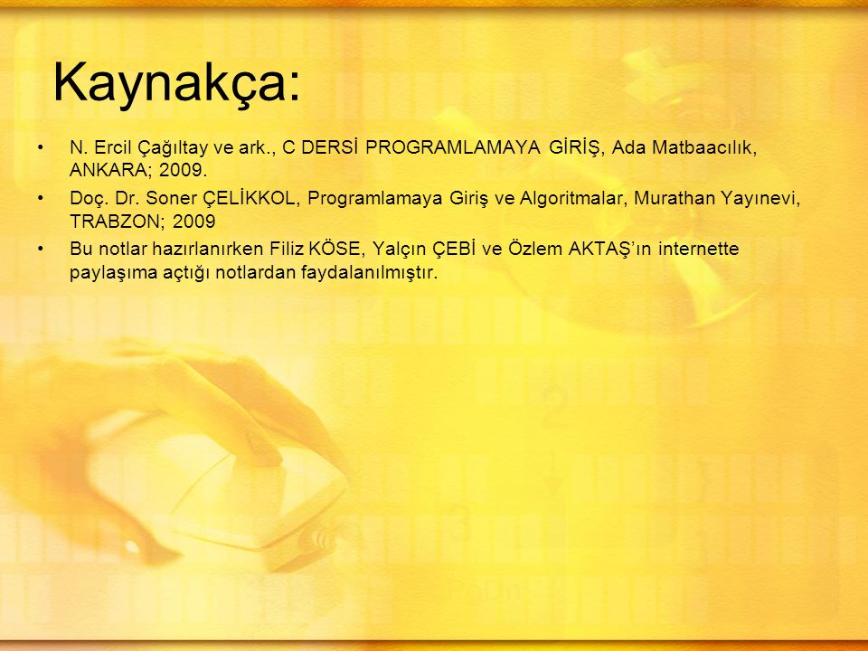 Kaynakça: N. Ercil Çağıltay ve ark., C DERSİ PROGRAMLAMAYA GİRİŞ, Ada Matbaacılık, ANKARA; 2009.