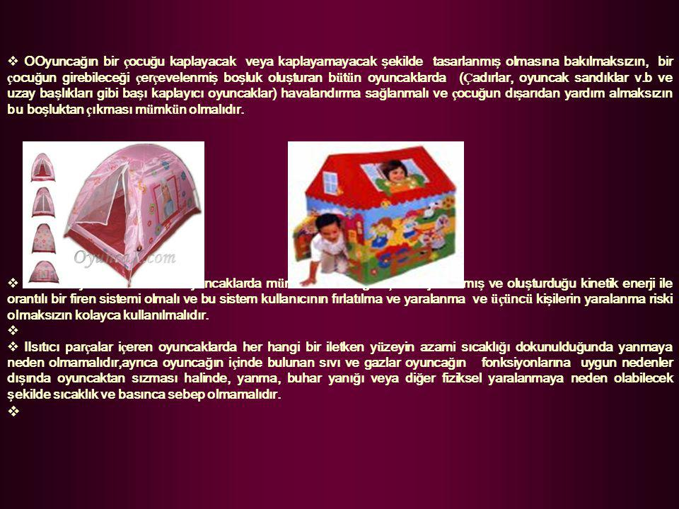 OOyuncağın bir çocuğu kaplayacak veya kaplayamayacak şekilde tasarlanmış olmasına bakılmaksızın, bir çocuğun girebileceği çerçevelenmiş boşluk oluşturan bütün oyuncaklarda (Çadırlar, oyuncak sandıklar v.b ve uzay başlıkları gibi başı kaplayıcı oyuncaklar) havalandırma sağlanmalı ve çocuğun dışarıdan yardım almaksızın bu boşluktan çıkması mümkün olmalıdır.