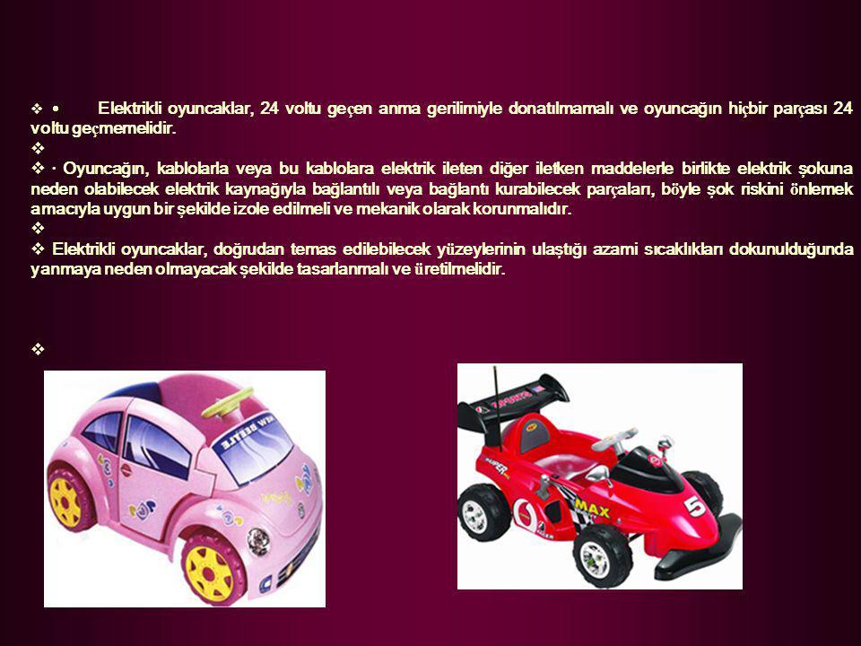 · Elektrikli oyuncaklar, 24 voltu geçen anma gerilimiyle donatılmamalı ve oyuncağın hiçbir parçası 24 voltu geçmemelidir.