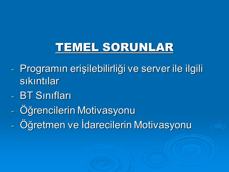 TEMEL SORUNLAR Programın erişilebilirliği ve server ile ilgili sıkıntılar. BT Sınıfları. Öğrencilerin Motivasyonu.
