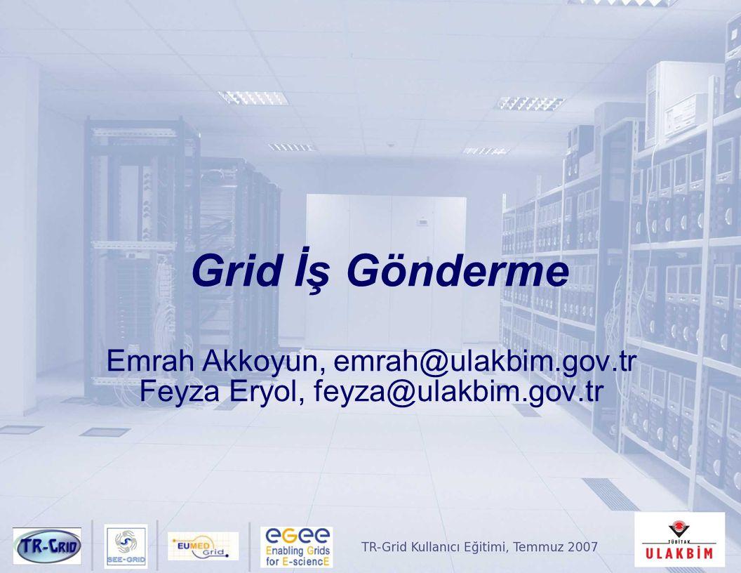 Grid İş Gönderme Emrah Akkoyun, emrah@ulakbim.gov.tr