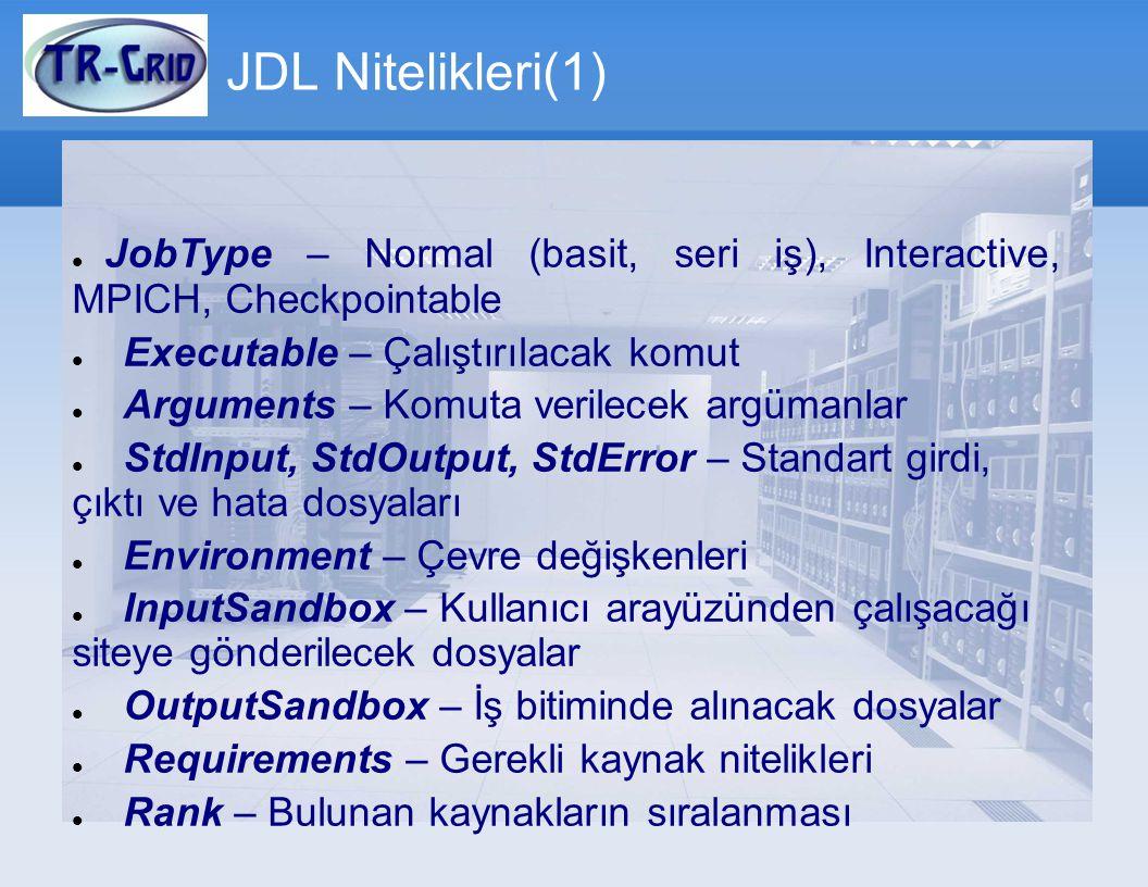 JDL Nitelikleri(1) JobType – Normal (basit, seri iş), Interactive, MPICH, Checkpointable. Executable – Çalıştırılacak komut.