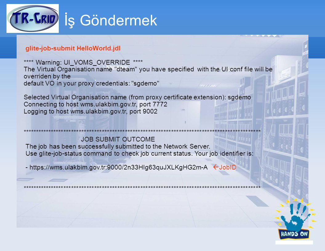 İş Göndermek glite-job-submit HelloWorld.jdl