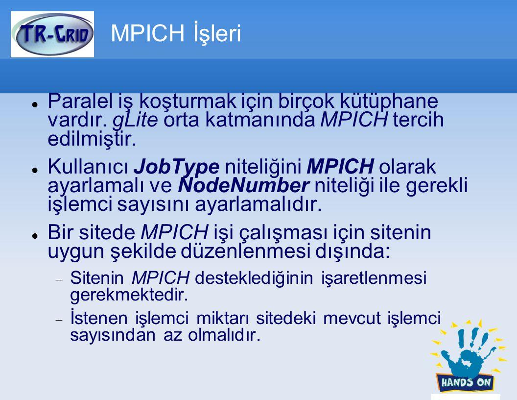 MPICH İşleri Paralel iş koşturmak için birçok kütüphane vardır. gLite orta katmanında MPICH tercih edilmiştir.