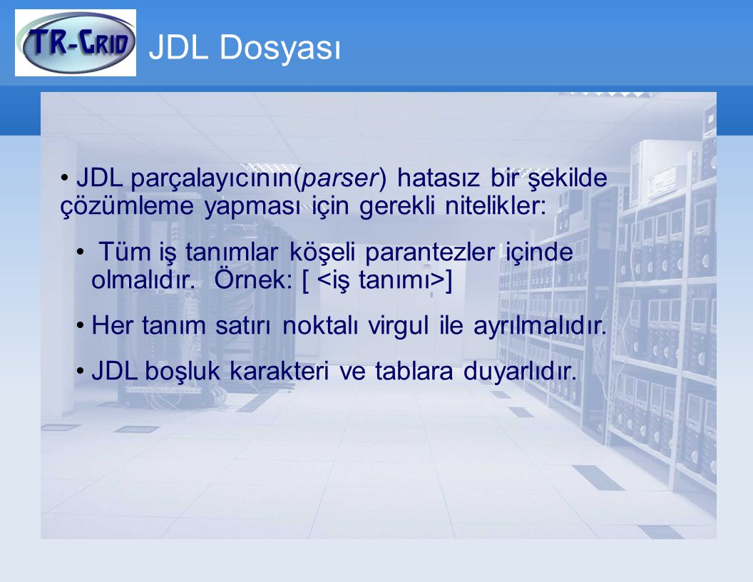 JDL Dosyası JDL parçalayıcının(parser) hatasız bir şekilde çözümleme yapması için gerekli nitelikler: