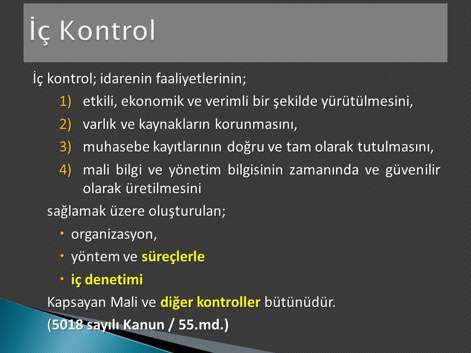 İç Kontrol İç kontrol; idarenin faaliyetlerinin;