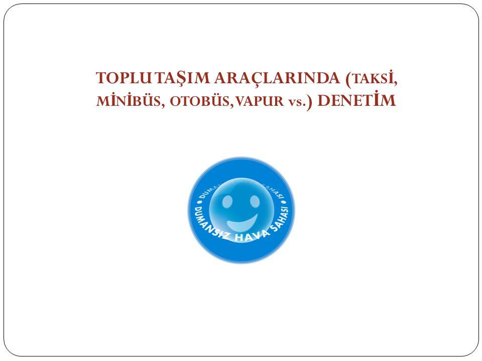 TOPLU TAŞIM ARAÇLARINDA (TAKSİ, MİNİBÜS, OTOBÜS, VAPUR vs.) DENETİM