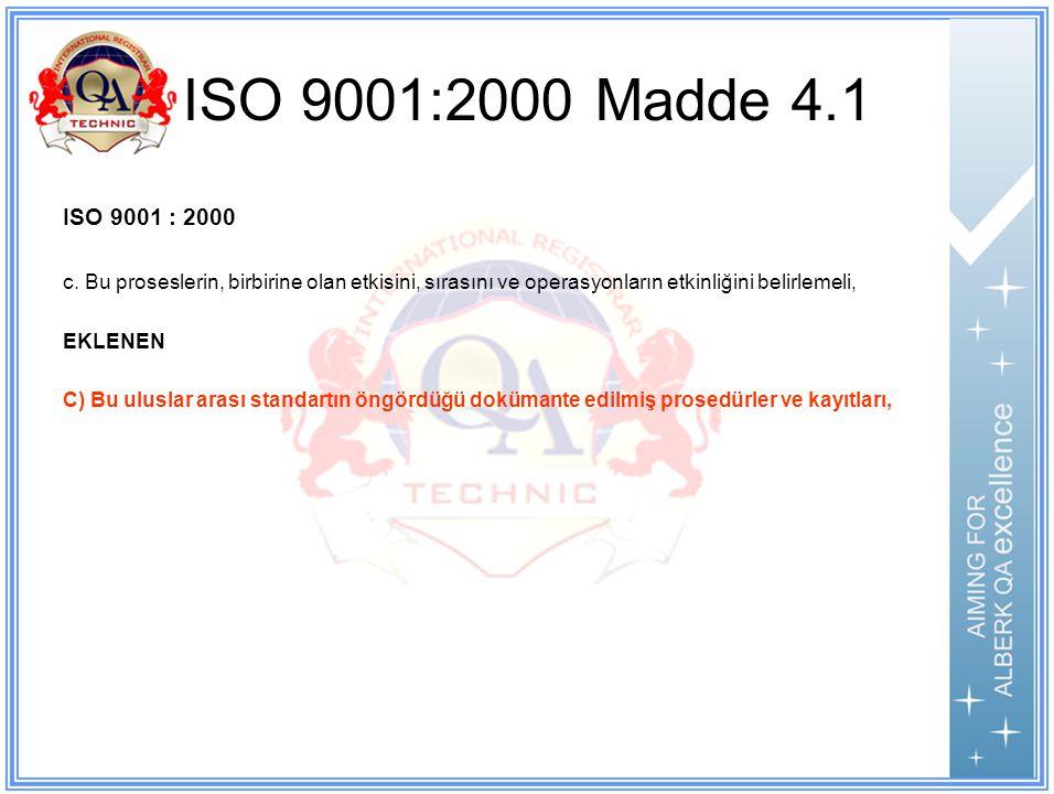 ISO 9001:2000 Madde 4.1 ISO 9001 : 2000. c. Bu proseslerin, birbirine olan etkisini, sırasını ve operasyonların etkinliğini belirlemeli,