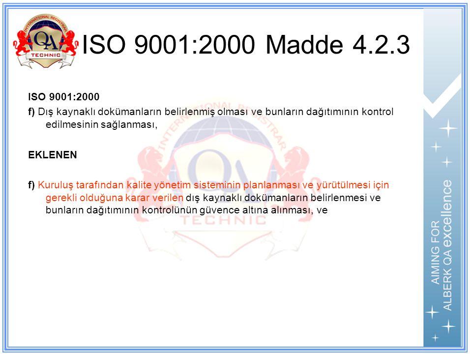 ISO 9001:2000 Madde 4.2.3 ISO 9001:2000. f) Dış kaynaklı dokümanların belirlenmiş olması ve bunların dağıtımının kontrol edilmesinin sağlanması,