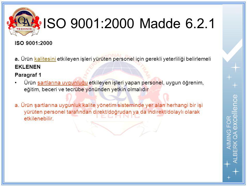 ISO 9001:2000 Madde 6.2.1 ISO 9001:2000. a. Ürün kalitesini etkileyen işleri yürüten personel için gerekli yeterliliği belirlemeli.