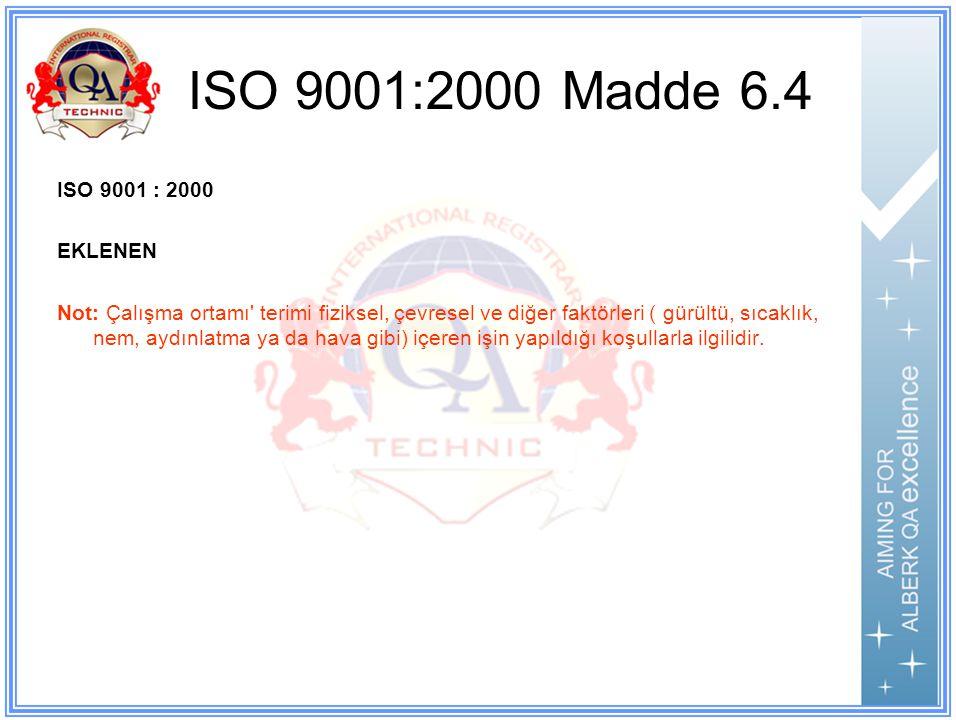 ISO 9001:2000 Madde 6.4 ISO 9001 : 2000 EKLENEN
