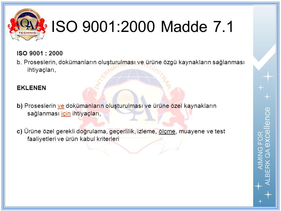 ISO 9001:2000 Madde 7.1 ISO 9001 : 2000. b. Proseslerin, dokümanların oluşturulması ve ürüne özgü kaynakların sağlanması ihtiyaçları,