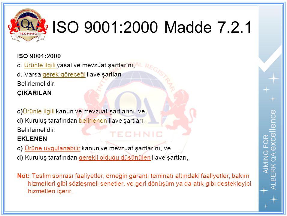 ISO 9001:2000 Madde 7.2.1 ISO 9001:2000. c. Ürünle ilgili yasal ve mevzuat şartlarını, d. Varsa gerek göreceği ilave şartları.