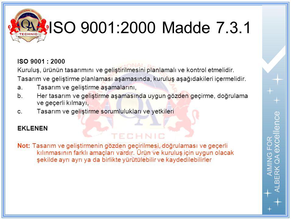 ISO 9001:2000 Madde 7.3.1 ISO 9001 : 2000. Kuruluş, ürünün tasarımını ve geliştirilmesini planlamalı ve kontrol etmelidir.