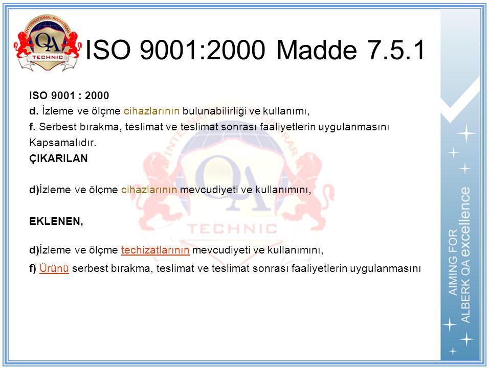 ISO 9001:2000 Madde 7.5.1 ISO 9001 : 2000. d. İzleme ve ölçme cihazlarının bulunabilirliği ve kullanımı,