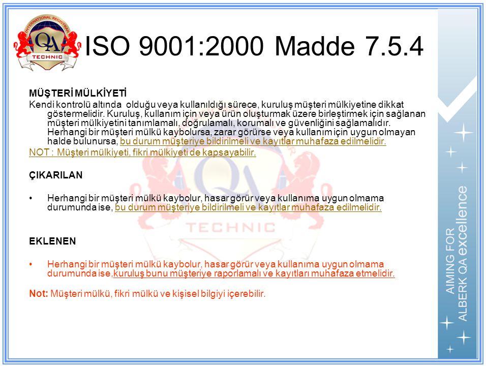 ISO 9001:2000 Madde 7.5.4 MÜŞTERİ MÜLKİYETİ