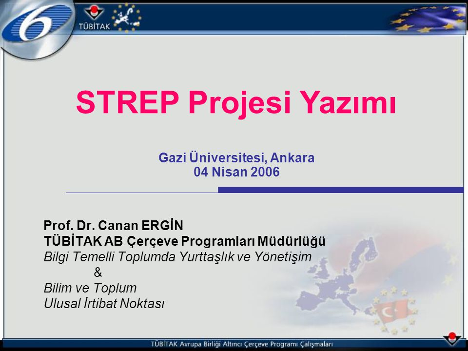STREP Projesi Yazımı Gazi Üniversitesi, Ankara 04 Nisan 2006