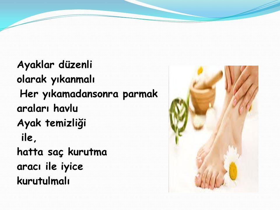 Ayaklar düzenli olarak yıkanmalı Her yıkamadansonra parmak araları havlu Ayak temizliği ile, hatta saç kurutma aracı ile iyice kurutulmalı
