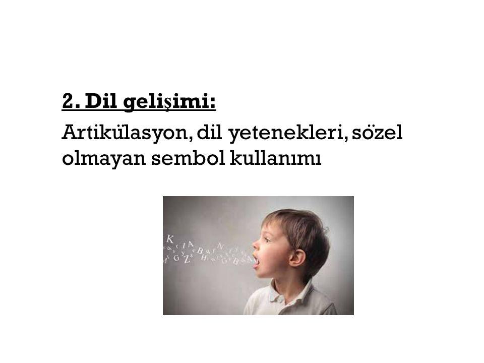 2. Dil gelişimi: Artikülasyon, dil yetenekleri, sözel olmayan sembol kullanımı
