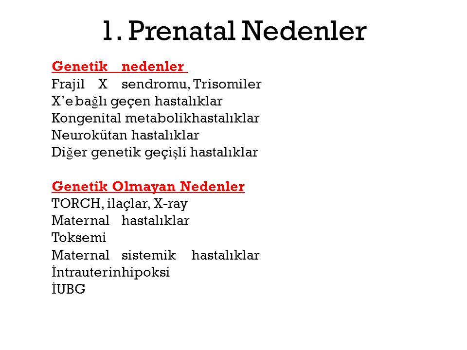 1. Prenatal Nedenler Genetik nedenler Frajil X sendromu, Trisomiler