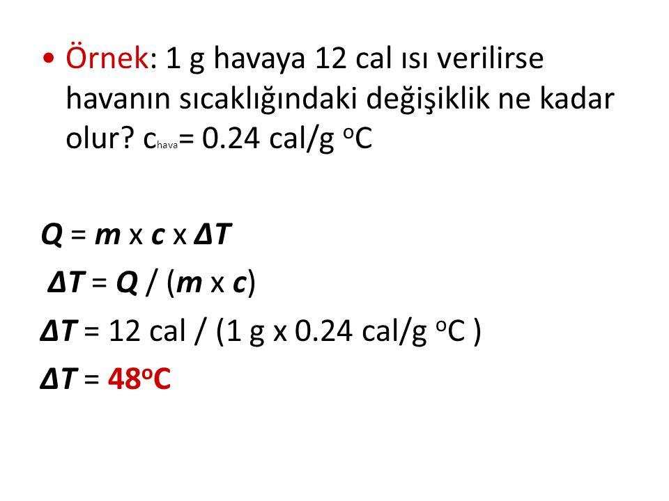 Örnek: 1 g havaya 12 cal ısı verilirse havanın sıcaklığındaki değişiklik ne kadar olur chava= 0.24 cal/g oC
