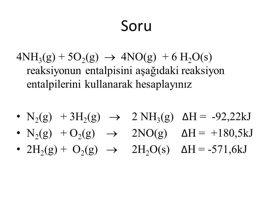 Soru 4NH3(g) + 5O2(g)  4NO(g) + 6 H2O(s) reaksiyonun entalpisini aşağıdaki reaksiyon entalpilerini kullanarak hesaplayınız.
