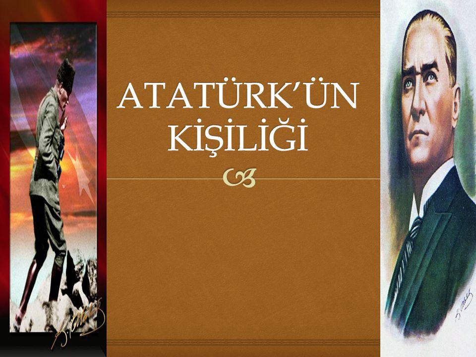 ATATÜRK'ÜN KİŞİLİĞİ