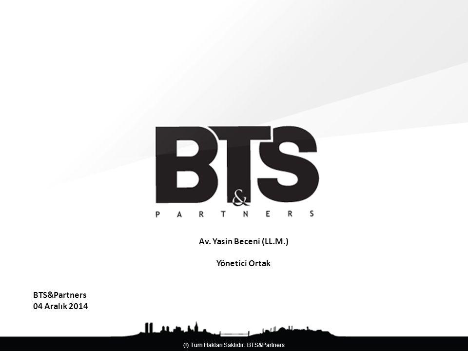 Av. Yasin Beceni (LL.M.) Yönetici Ortak BTS&Partners 04 Aralık 2014