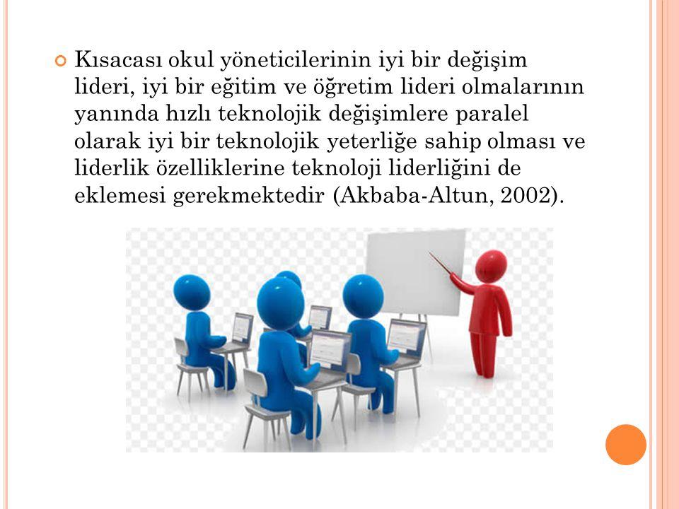 Kısacası okul yöneticilerinin iyi bir değişim lideri, iyi bir eğitim ve öğretim lideri olmalarının yanında hızlı teknolojik değişimlere paralel olarak iyi bir teknolojik yeterliğe sahip olması ve liderlik özelliklerine teknoloji liderliğini de eklemesi gerekmektedir (Akbaba-Altun, 2002).