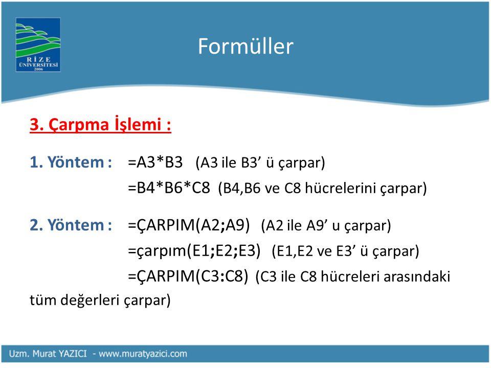 Formüller 3. Çarpma İşlemi : 1. Yöntem : =A3*B3 (A3 ile B3' ü çarpar)