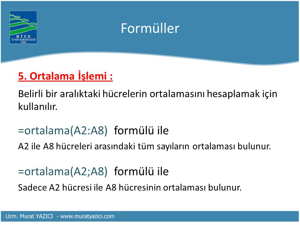 Formüller =ortalama(A2:A8) formülü ile =ortalama(A2;A8) formülü ile