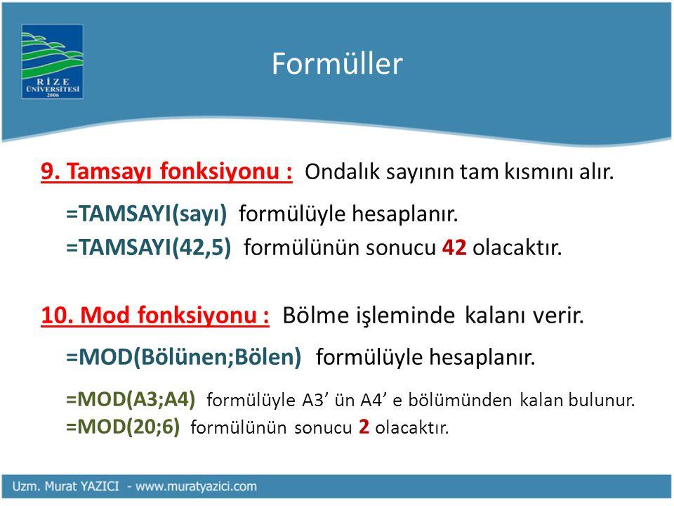 Formüller 9. Tamsayı fonksiyonu : Ondalık sayının tam kısmını alır.