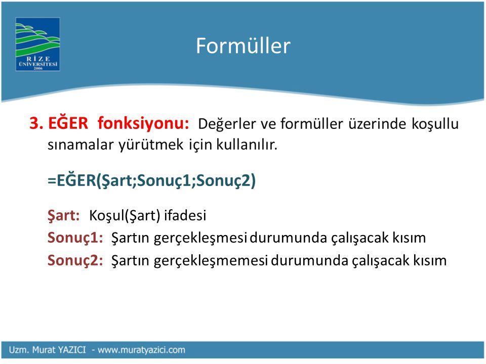 Formüller 3. EĞER fonksiyonu: Değerler ve formüller üzerinde koşullu sınamalar yürütmek için kullanılır.