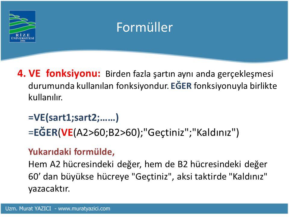 Formüller 4. VE fonksiyonu: Birden fazla şartın aynı anda gerçekleşmesi durumunda kullanılan fonksiyondur. EĞER fonksiyonuyla birlikte kullanılır.