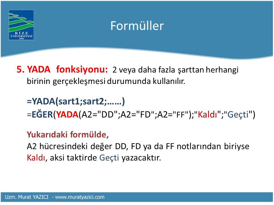 Formüller 5. YADA fonksiyonu: 2 veya daha fazla şarttan herhangi birinin gerçekleşmesi durumunda kullanılır.