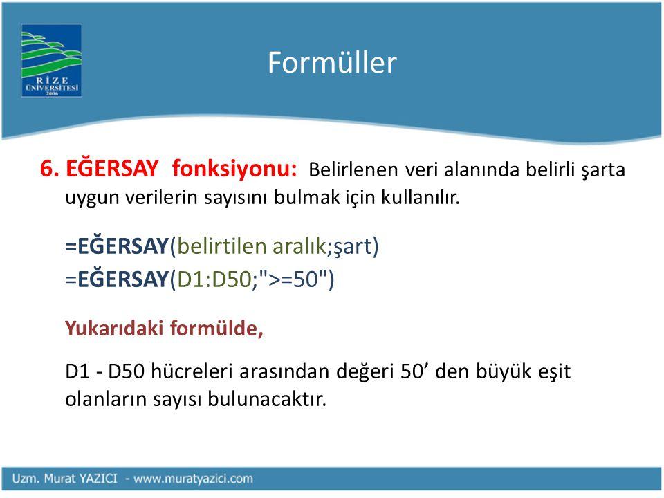 Formüller 6. EĞERSAY fonksiyonu: Belirlenen veri alanında belirli şarta uygun verilerin sayısını bulmak için kullanılır.