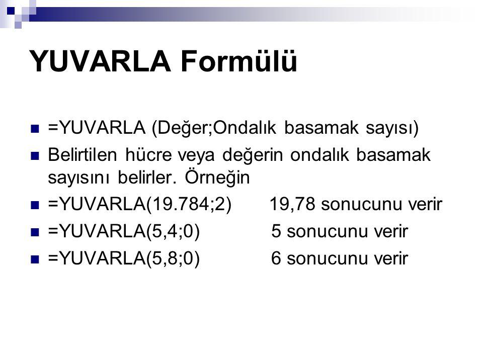 YUVARLA Formülü =YUVARLA (Değer;Ondalık basamak sayısı)