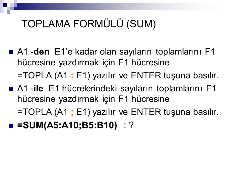 TOPLAMA FORMÜLÜ (SUM) =SUM(A5:A10;B5:B10) :
