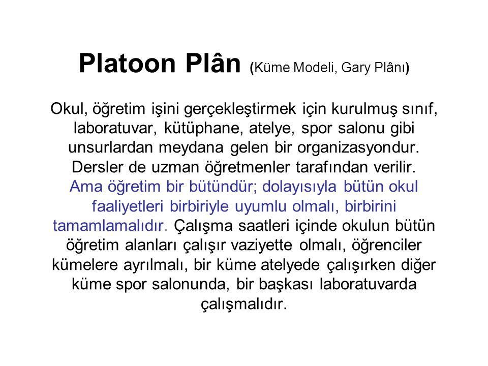 Platoon Plân (Küme Modeli, Gary Plânı) Okul, öğretim işini gerçekleştirmek için kurulmuş sınıf, laboratuvar, kütüphane, atelye, spor salonu gibi unsurlardan meydana gelen bir organizasyondur.
