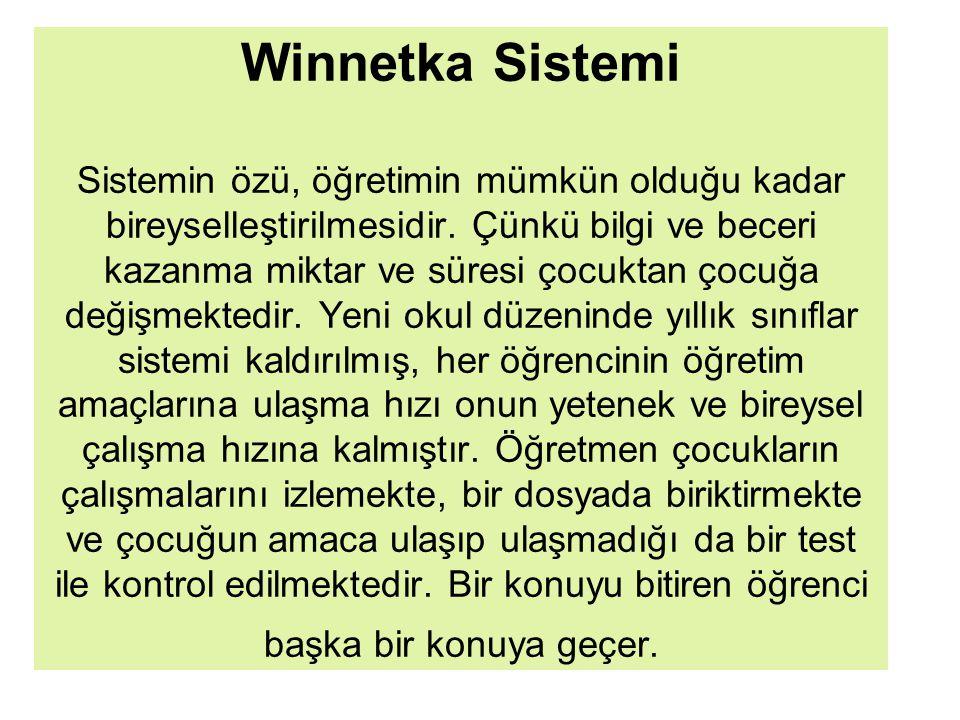 Winnetka Sistemi Sistemin özü, öğretimin mümkün olduğu kadar bireyselleştirilmesidir.