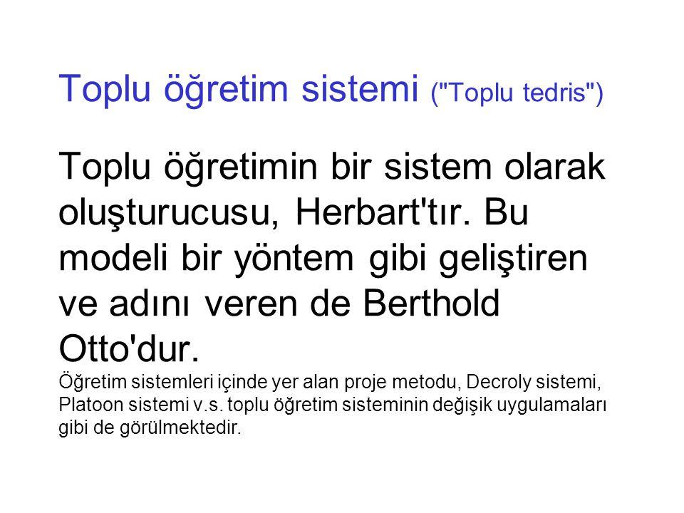 Toplu öğretim sistemi ( Toplu tedris ) Toplu öğretimin bir sistem olarak oluşturucusu, Herbart tır.