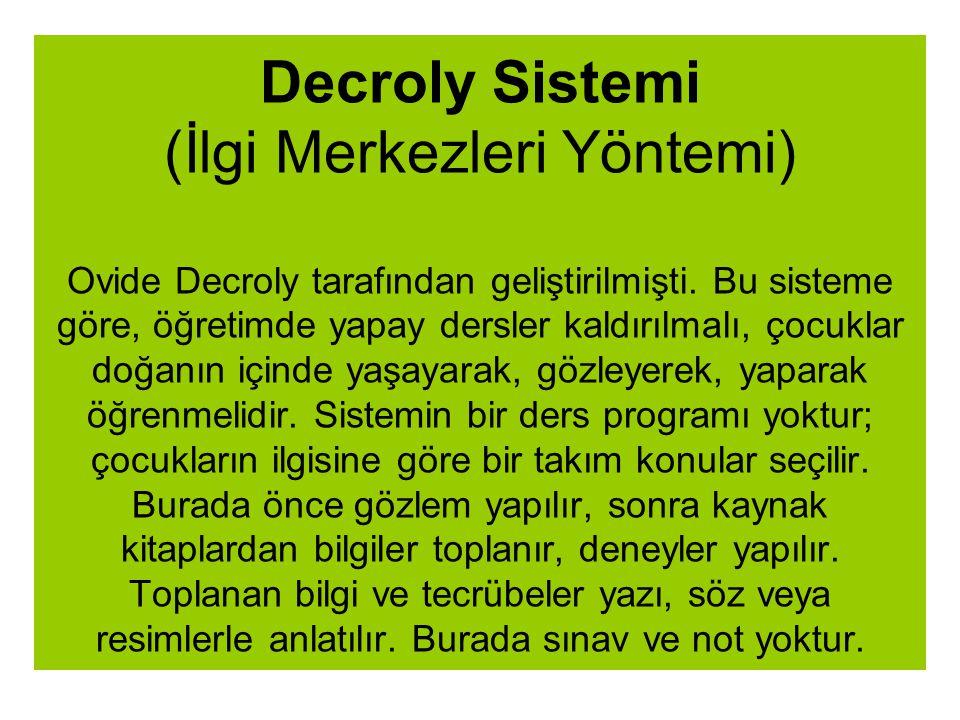 Decroly Sistemi (İlgi Merkezleri Yöntemi) Ovide Decroly tarafından geliştirilmişti.