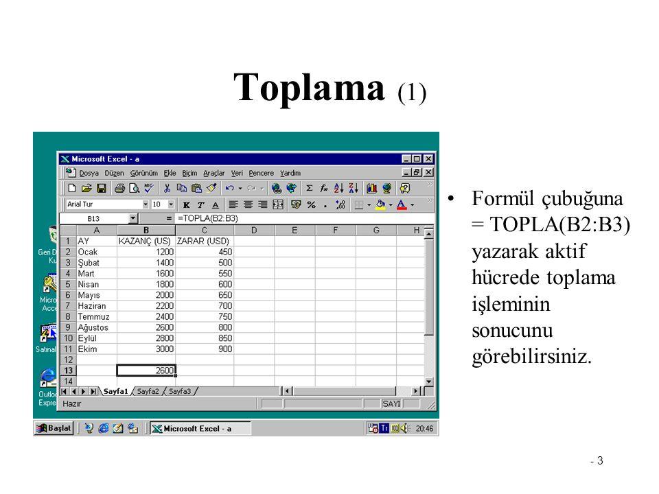 Toplama (1) Formül çubuğuna = TOPLA(B2:B3) yazarak aktif hücrede toplama işleminin sonucunu görebilirsiniz.